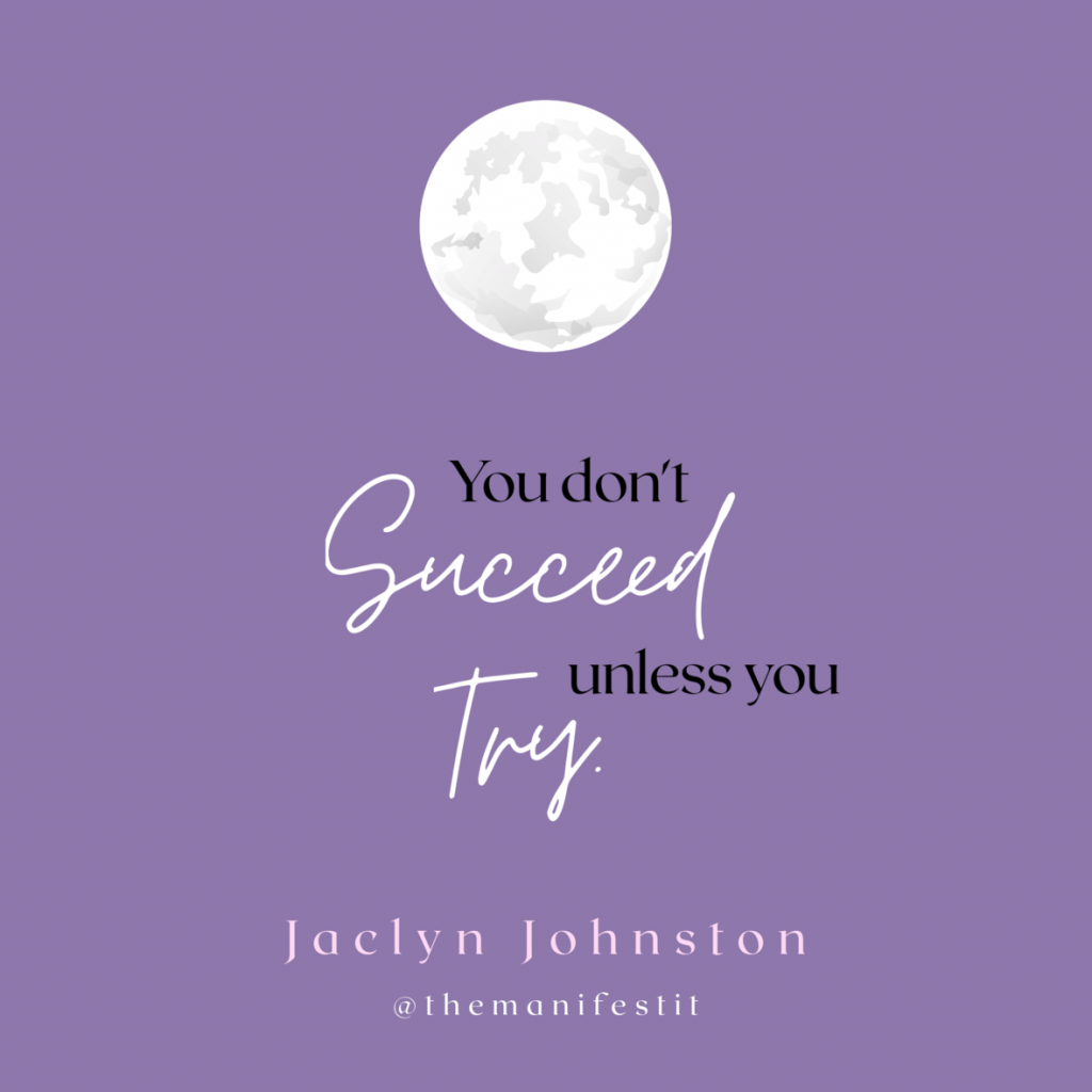You Don't Succeed Unless You Try Quote Jaclyn Johnston Manifest It!