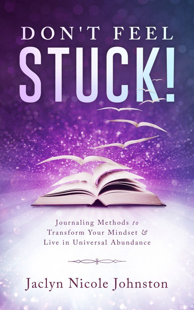 Book Cover of Don't Feel Stuck!: Journaling Methods to Transform Your Mindset & Live in Universal Abundance Manifest It!
