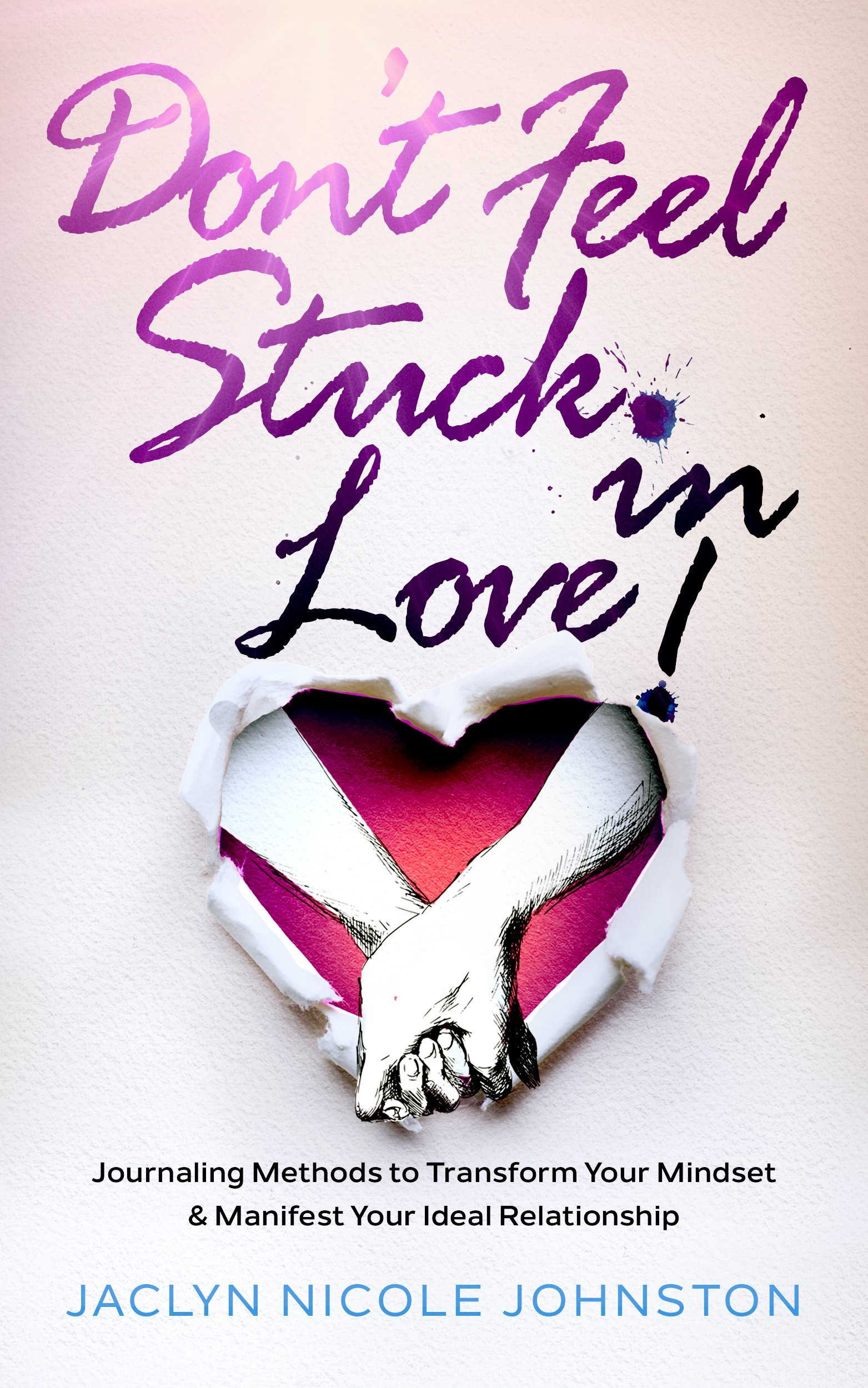 Don't Feel Stuck in Love! Jaclyn Johnston self-help spirituality book